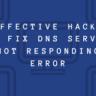 Error DNS Server Not Responding 2021– Easy Fix